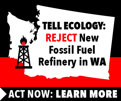 Tell Ecology: Reject the new fossil fuel refinery along the Columbia River.