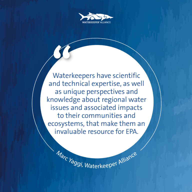 """Marc Yaggi quote reading """"Waterkeepers have scientific and technical expertise, as well as unique perspectives and knowledge about regional water issues and associated impacts to their communities and ecosystems, that make them an invaluable resource for EPA."""""""