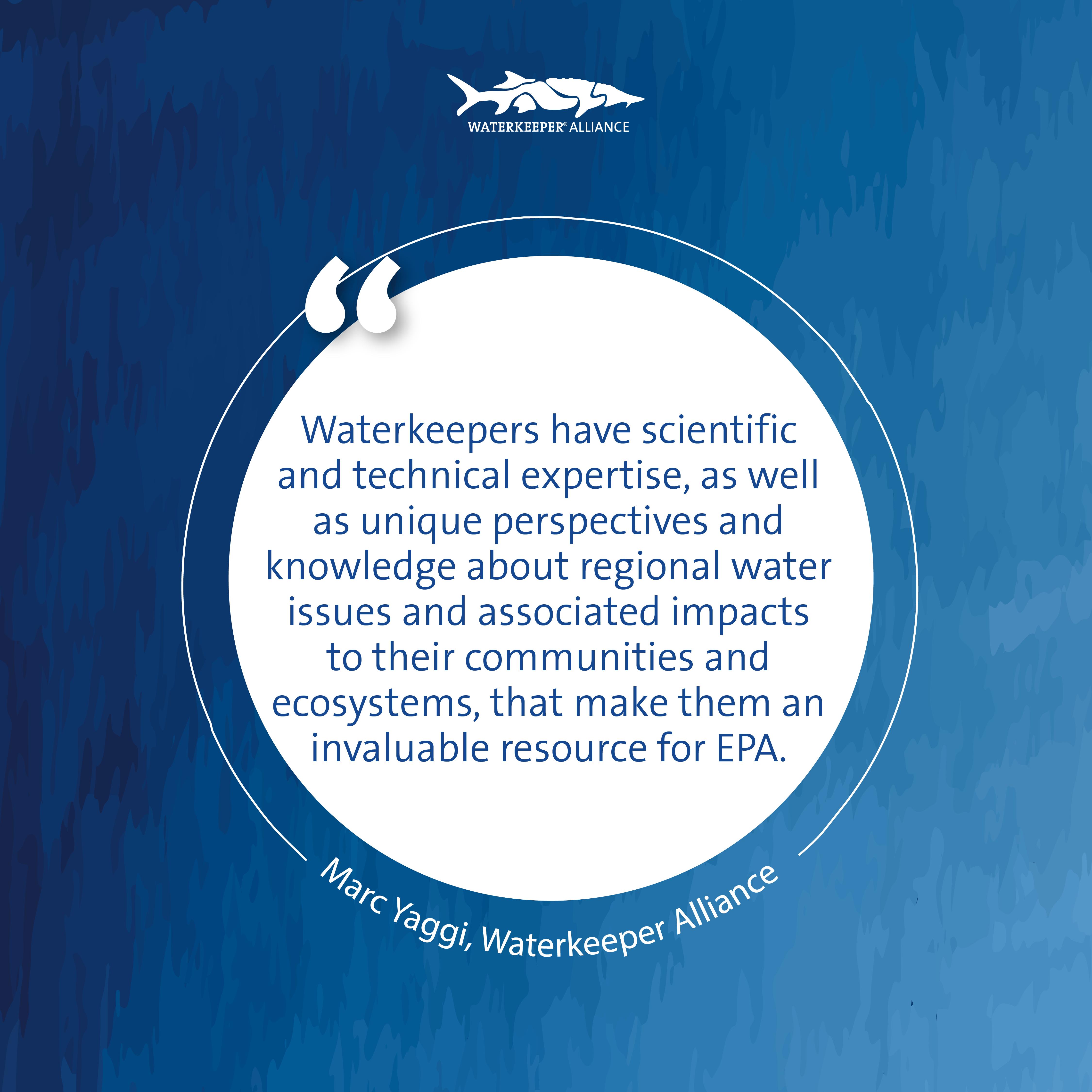 """Marc Yaggi citation lecture """"Waterkeepers ont une expertise scientifique et technique, ainsi que des perspectives et des connaissances uniques sur les problèmes régionaux de l'eau et les impacts associés sur leurs communautés et leurs écosystèmes, qui en font une ressource inestimable pour l'EPA."""""""